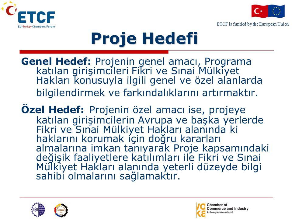 ETCF is funded by the European Union Proje Hedefi Genel Hedef: Projenin genel amacı, Programa katılan girişimcileri Fikri ve Sınai Mülkiyet Hakları konusuyla ilgili genel ve özel alanlarda bilgilendirmek ve farkındalıklarını artırmaktır.