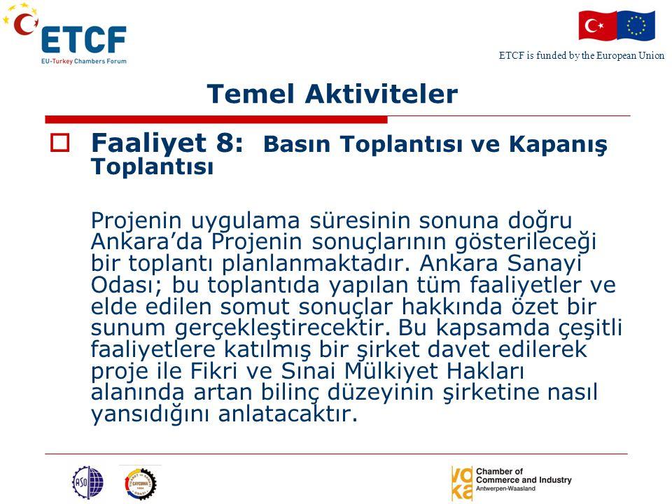 ETCF is funded by the European Union Temel Aktiviteler  Faaliyet 8: Basın Toplantısı ve Kapanış Toplantısı Projenin uygulama süresinin sonuna doğru Ankara'da Projenin sonuçlarının gösterileceği bir toplantı planlanmaktadır.