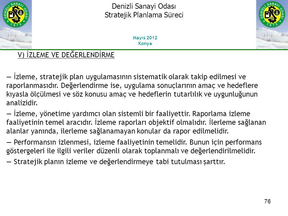 76 V) İZLEME VE DEĞERLENDİRME ― İzleme, stratejik plan uygulamasının sistematik olarak takip edilmesi ve raporlanmasıdır.