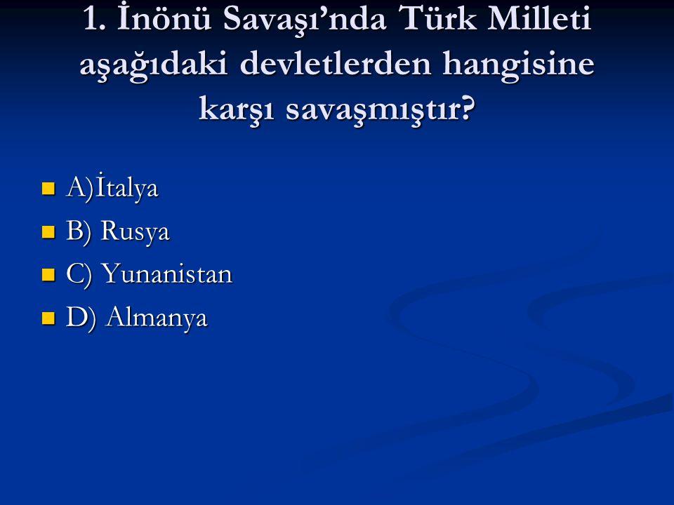 1.İnönü Savaşı'nda Türk Milleti aşağıdaki devletlerden hangisine karşı savaşmıştır.