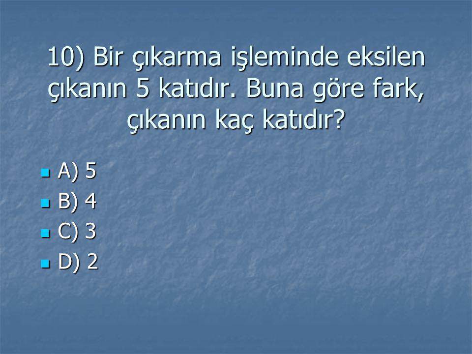 10) Bir çıkarma işleminde eksilen çıkanın 5 katıdır.
