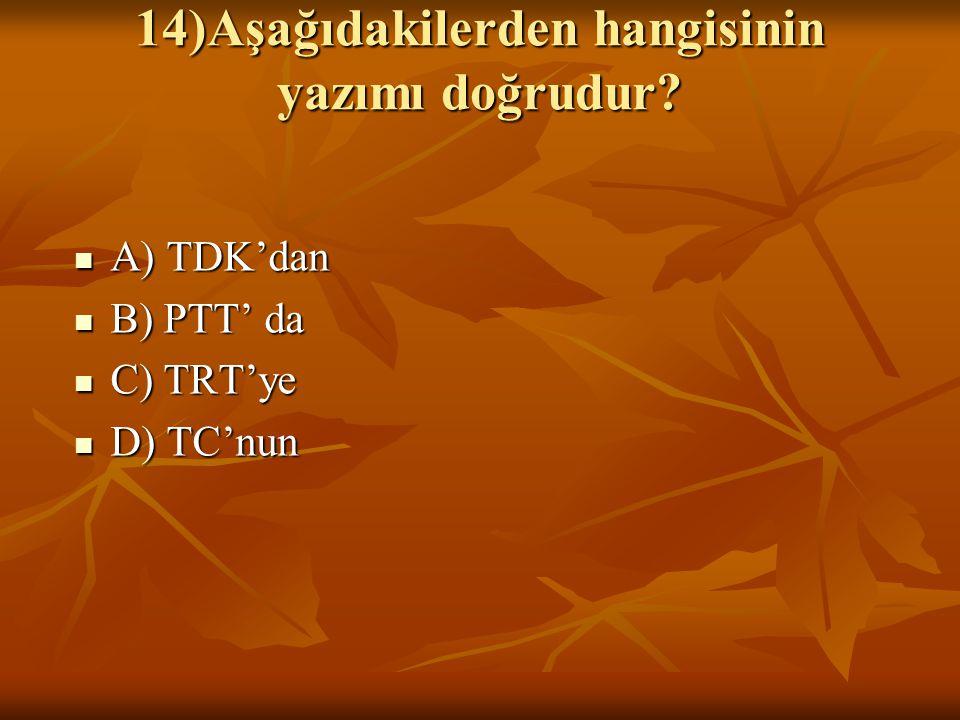 14)Aşağıdakilerden hangisinin yazımı doğrudur.