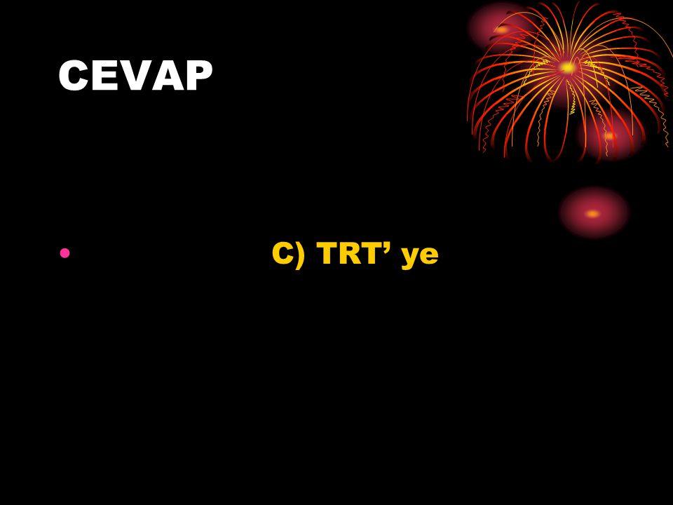 CEVAP C) TRT' ye