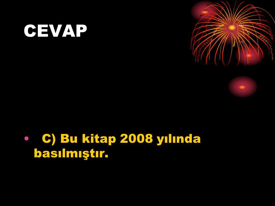 CEVAP C) Bu kitap 2008 yılında basılmıştır.