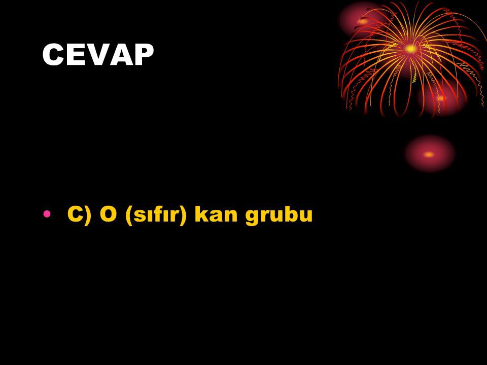 CEVAP C) O (sıfır) kan grubu