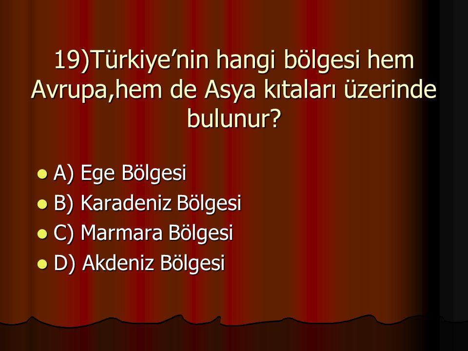 19)Türkiye'nin hangi bölgesi hem Avrupa,hem de Asya kıtaları üzerinde bulunur.