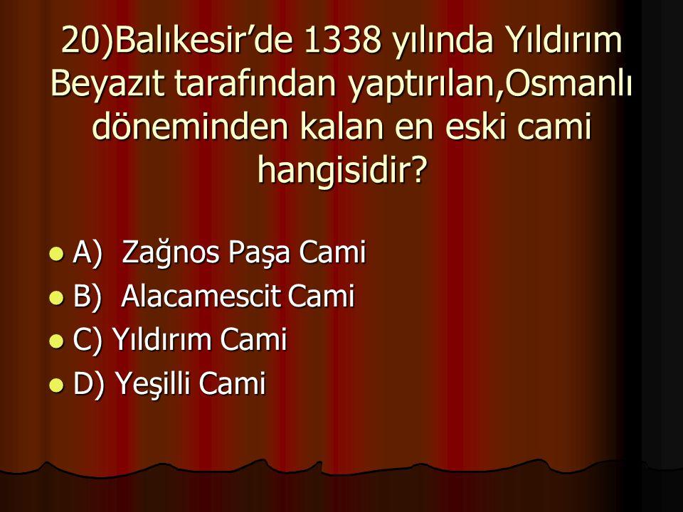 20)Balıkesir'de 1338 yılında Yıldırım Beyazıt tarafından yaptırılan,Osmanlı döneminden kalan en eski cami hangisidir.
