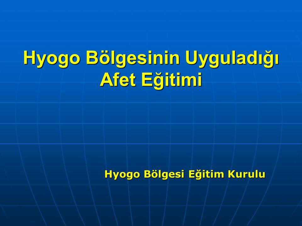 Hyogo Bölgesinin Uyguladığı Afet Eğitimi Hyogo Bölgesi Eğitim Kurulu Hyogo Bölgesi Eğitim Kurulu