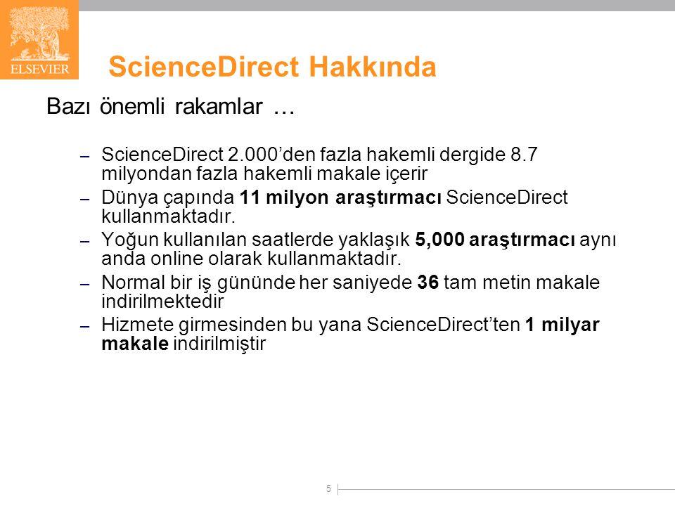 5 ScienceDirect Hakkında Bazı önemli rakamlar … – ScienceDirect 2.000'den fazla hakemli dergide 8.7 milyondan fazla hakemli makale içerir – Dünya çapında 11 milyon araştırmacı ScienceDirect kullanmaktadır.
