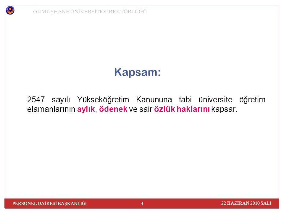 Kapsam: 2547 sayılı Yükseköğretim Kanununa tabi üniversite öğretim elamanlarının aylık, ödenek ve sair özlük haklarını kapsar.