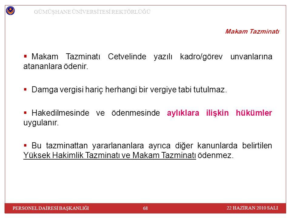 Makam Tazminatı  Makam Tazminatı Cetvelinde yazılı kadro/görev unvanlarına atananlara ödenir.