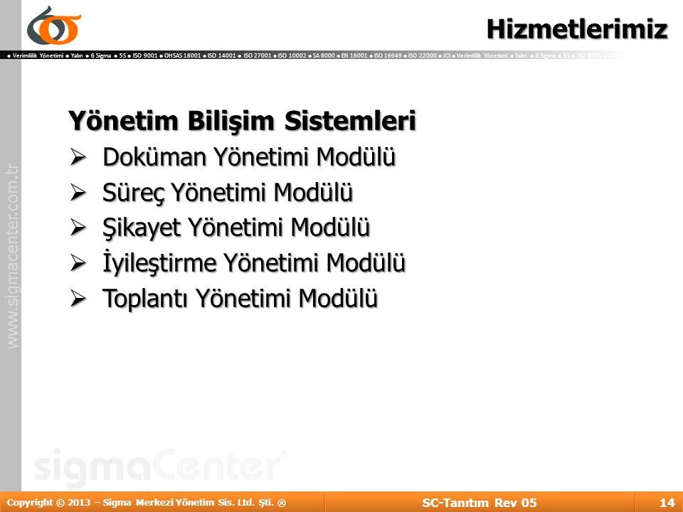 www.sigmacenter.com.tr ● Verimlilik Yönetimi ● Yalın ● 6 Sigma ● 5S ● ISO 9001 ● OHSAS 18001 ● ISO 14001 ● ISO 27001 ● ISO 10002 ● SA 8000 ● EN 16001