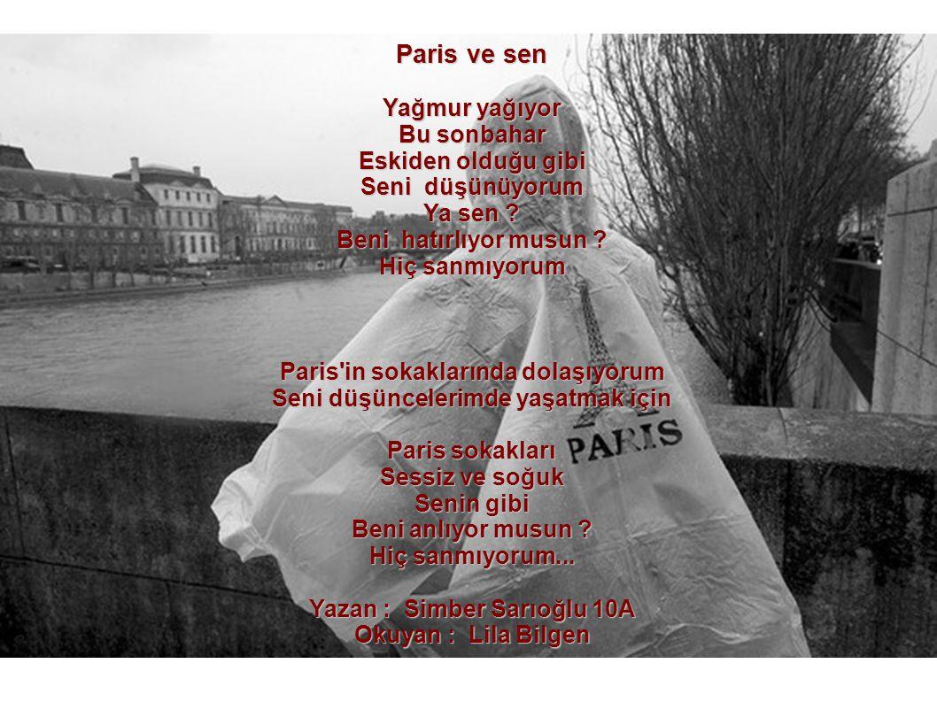 Paris ve sen Yağmur yağıyor Bu sonbahar Eskiden olduğu gibi Seni düşünüyorum Ya sen ? Beni hatırlıyor musun ? Hiç sanmıyorum Paris'in sokaklarında dol