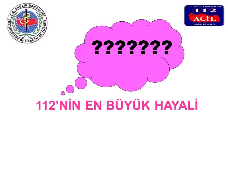 112'NİN EN BÜYÜK HAYALİ ???????