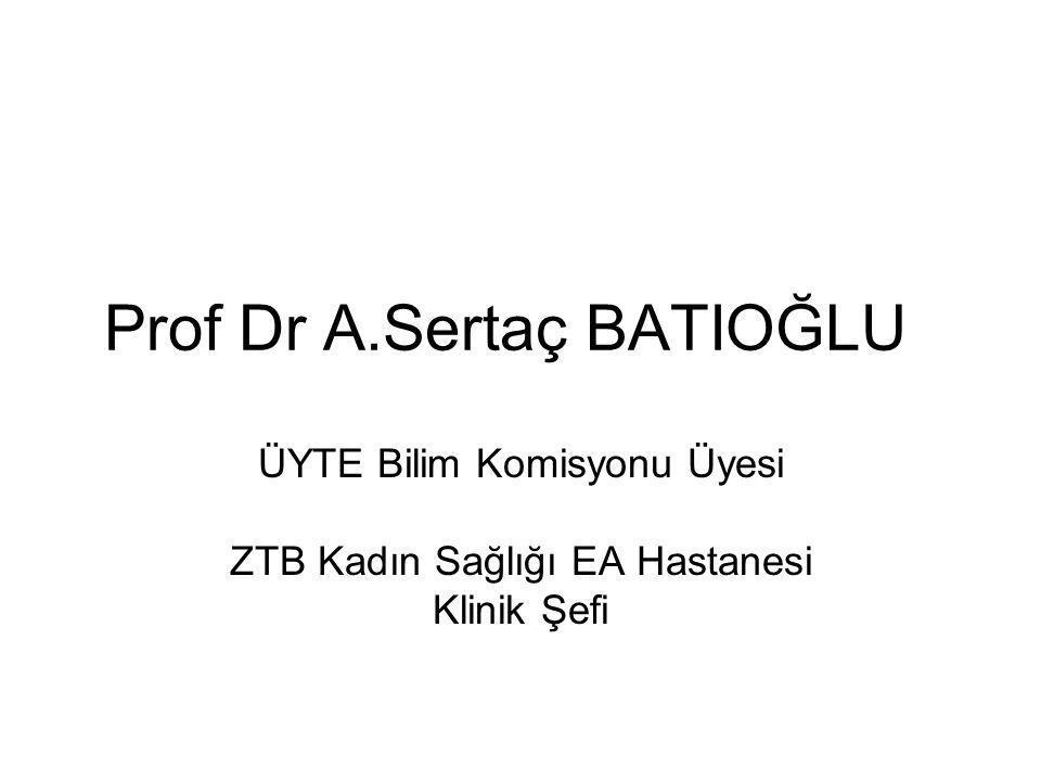Prof Dr A.Sertaç BATIOĞLU ÜYTE Bilim Komisyonu Üyesi ZTB Kadın Sağlığı EA Hastanesi Klinik Şefi