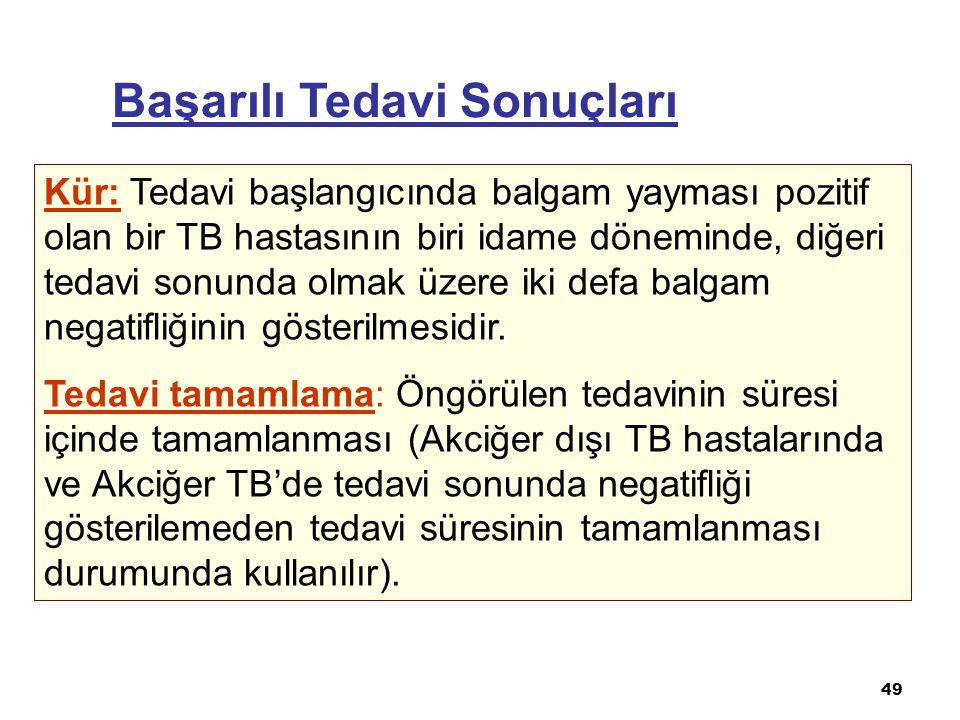 49 Kür: Tedavi başlangıcında balgam yayması pozitif olan bir TB hastasının biri idame döneminde, diğeri tedavi sonunda olmak üzere iki defa balgam neg
