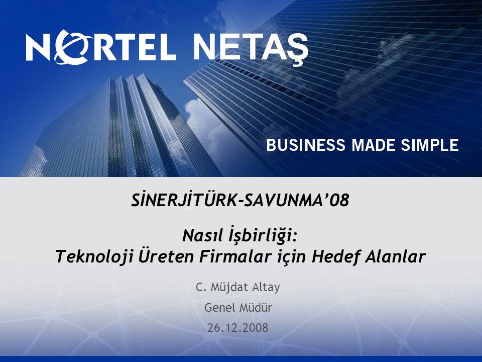 26 Aralık 2008 Nortel Netaş 1 SİNERJİTÜRK-SAVUNMA'08 Nasıl İşbirliği: Teknoloji Üreten Firmalar için Hedef Alanlar C. Müjdat Altay Genel Müdür 26.12.2