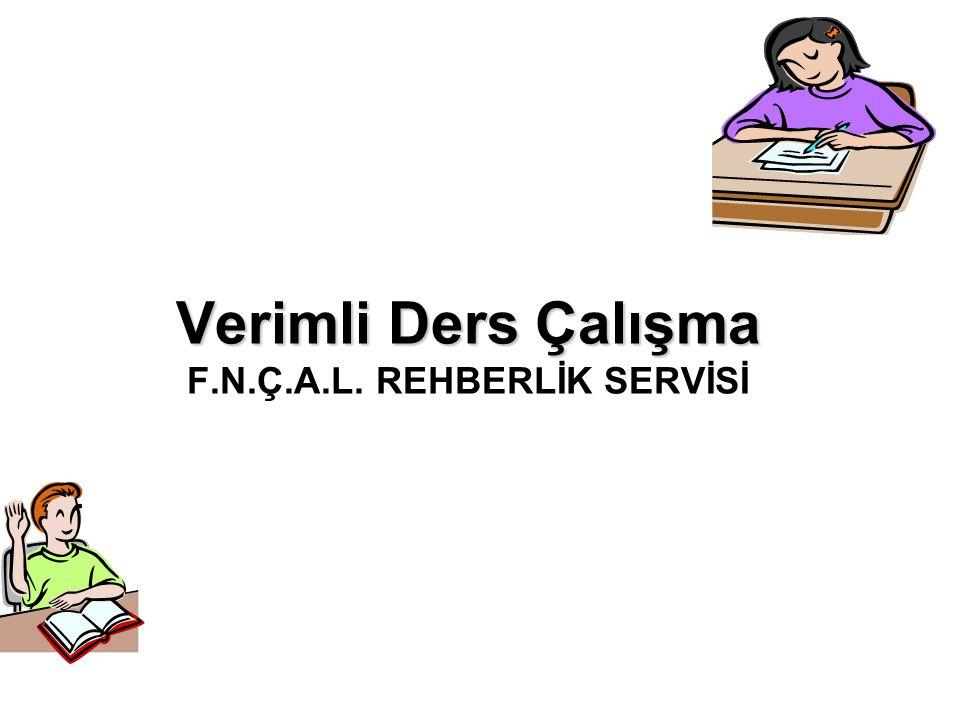 Verimli Ders Çalışma Verimli Ders Çalışma F.N.Ç.A.L. REHBERLİK SERVİSİ