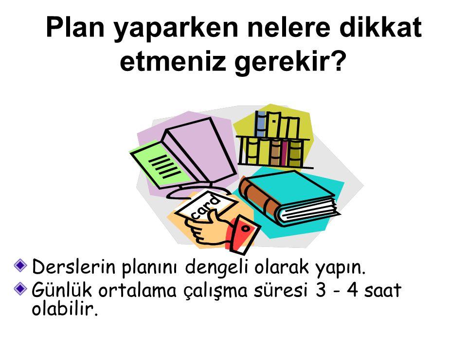 Plan yaparken nelere dikkat etmeniz gerekir? Derslerin planını dengeli olarak yapın. G ü nl ü k ortalama ç alışma s ü resi 3 - 4 saat olabilir.