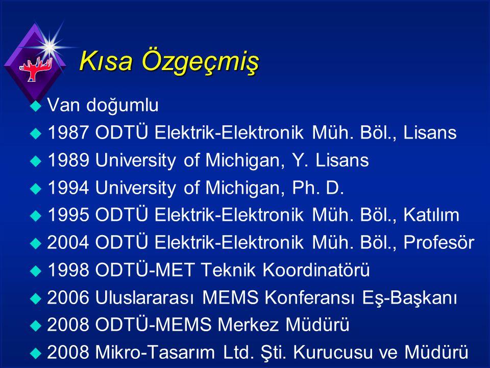 Kısa Özgeçmiş u Van doğumlu u 1987 ODTÜ Elektrik-Elektronik Müh.
