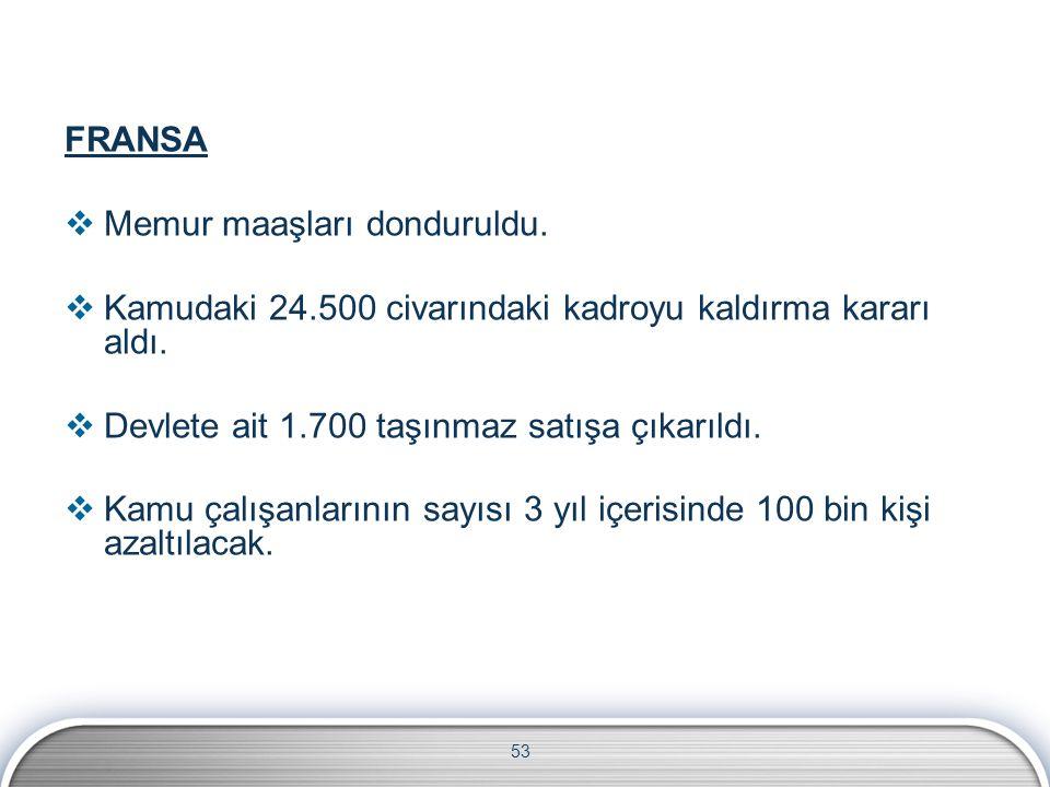 53 FRANSA  Memur maaşları donduruldu.  Kamudaki 24.500 civarındaki kadroyu kaldırma kararı aldı.