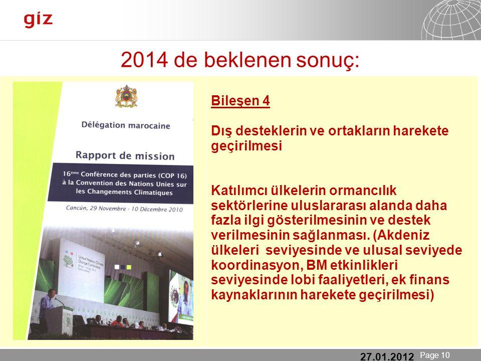 25.01.12 Seite 10 Page 10 2014 de beklenen sonuç: 27.01.2012 Bileşen 4 Dış desteklerin ve ortakların harekete geçirilmesi Katılımcı ülkelerin ormancılık sektörlerine uluslararası alanda daha fazla ilgi gösterilmesinin ve destek verilmesinin sağlanması.
