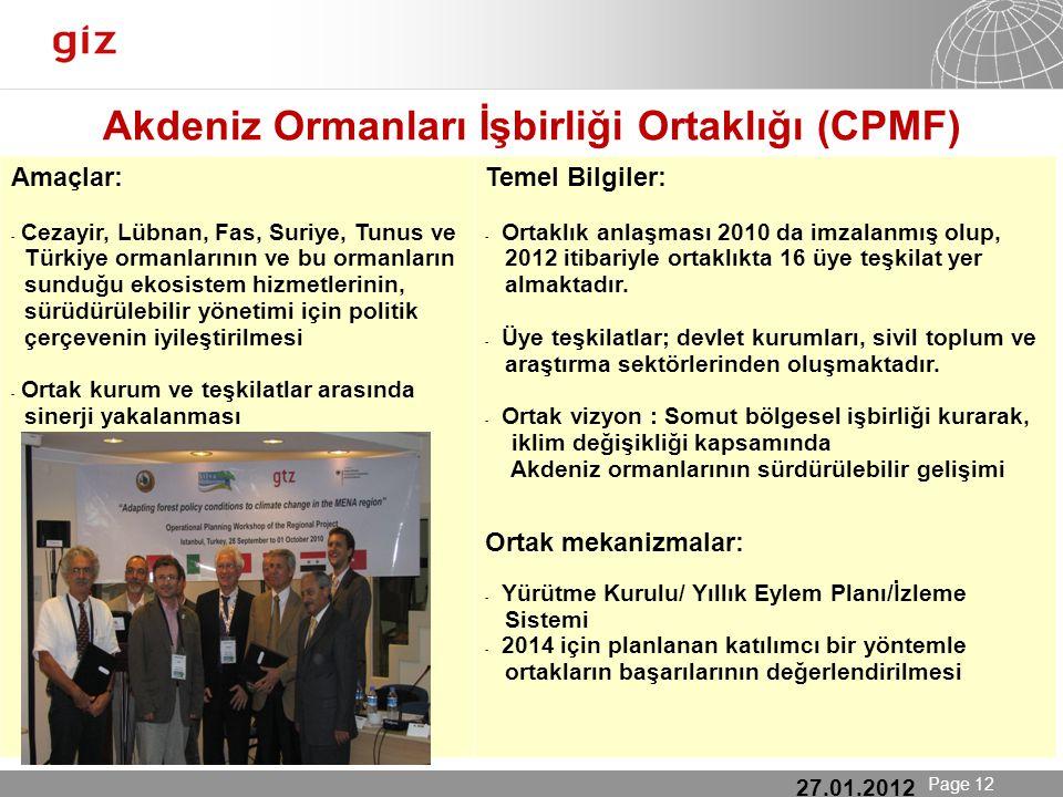 25.01.12 Seite 12 Page 12 Akdeniz Ormanları İşbirliği Ortaklığı (CPMF) (CPMF) 27.01.2012 Amaçlar: - Cezayir, Lübnan, Fas, Suriye, Tunus ve Türkiye ormanlarının ve bu ormanların sunduğu ekosistem hizmetlerinin, sürüdürülebilir yönetimi için politik çerçevenin iyileştirilmesi - Ortak kurum ve teşkilatlar arasında sinerji yakalanması Temel Bilgiler: - Ortaklık anlaşması 2010 da imzalanmış olup, 2012 itibariyle ortaklıkta 16 üye teşkilat yer almaktadır.