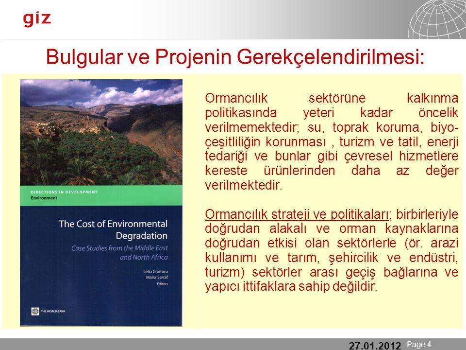 25.01.12 Seite 4 Page 4 Bulgular ve Projenin Gerekçelendirilmesi: 27.01.2012 Ormancılık sektörüne kalkınma politikasında yeteri kadar öncelik verilmemektedir; su, toprak koruma, biyo- çeşitliliğin korunması, turizm ve tatil, enerji tedariği ve bunlar gibi çevresel hizmetlere kereste ürünlerinden daha az değer verilmektedir.