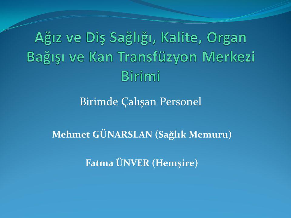Birimde Çalışan Personel Mehmet GÜNARSLAN (Sağlık Memuru) Fatma ÜNVER (Hemşire)