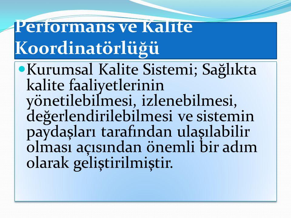 Performans ve Kalite Koordinatörlüğü Kurumsal Kalite Sistemi; Sağlıkta kalite faaliyetlerinin yönetilebilmesi, izlenebilmesi, değerlendirilebilmesi ve