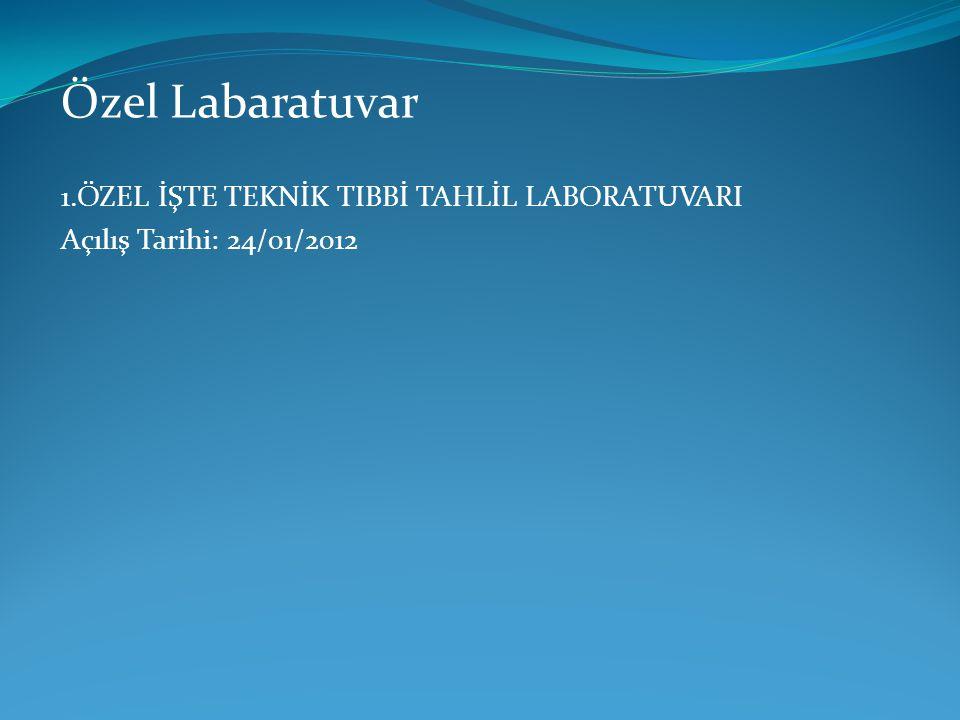 Özel Labaratuvar 1.ÖZEL İŞTE TEKNİK TIBBİ TAHLİL LABORATUVARI Açılış Tarihi: 24/01/2012