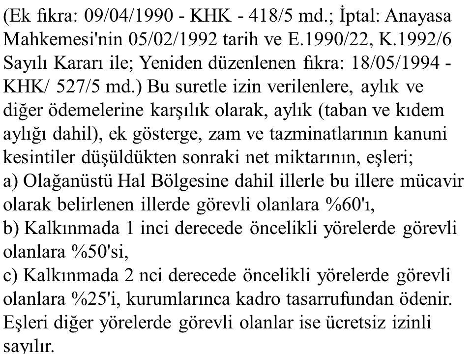 (Ek fıkra: 09/04/1990 - KHK - 418/5 md.; İptal: Anayasa Mahkemesi'nin 05/02/1992 tarih ve E.1990/22, K.1992/6 Sayılı Kararı ile; Yeniden düzenlenen fı