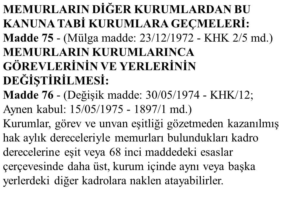 MEMURLARIN DİĞER KURUMLARDAN BU KANUNA TABİ KURUMLARA GEÇMELERİ: Madde 75 - (Mülga madde: 23/12/1972 - KHK 2/5 md.) MEMURLARIN KURUMLARINCA GÖREVLERİN
