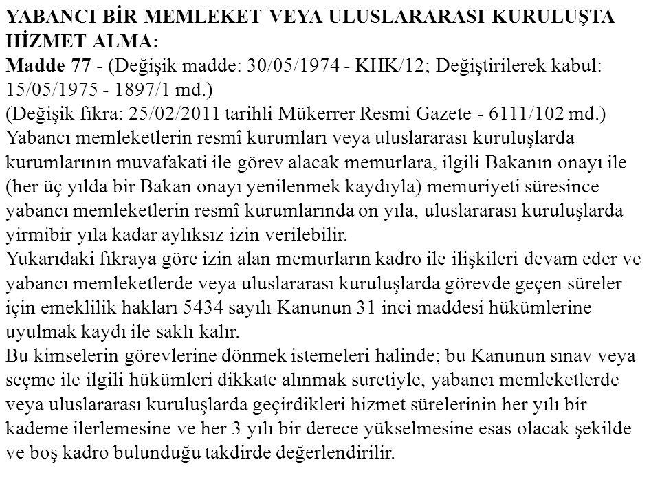 YABANCI BİR MEMLEKET VEYA ULUSLARARASI KURULUŞTA HİZMET ALMA: Madde 77 - (Değişik madde: 30/05/1974 - KHK/12; Değiştirilerek kabul: 15/05/1975 - 1897/