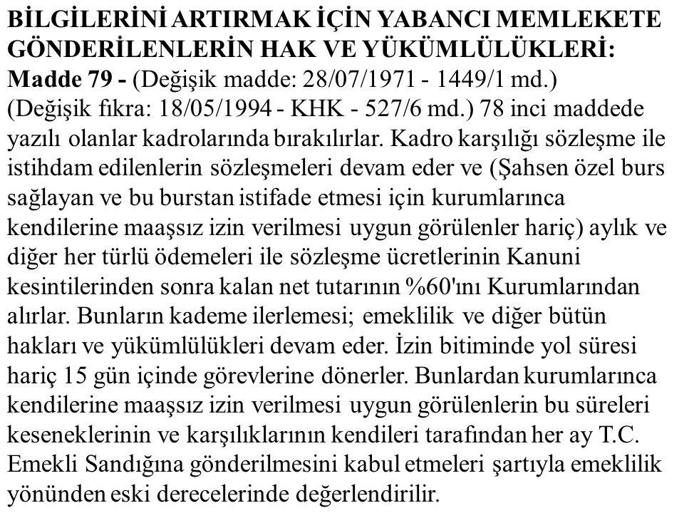 BİLGİLERİNİ ARTIRMAK İÇİN YABANCI MEMLEKETE GÖNDERİLENLERİN HAK VE YÜKÜMLÜLÜKLERİ: Madde 79 - (Değişik madde: 28/07/1971 - 1449/1 md.) (Değişik fıkra: