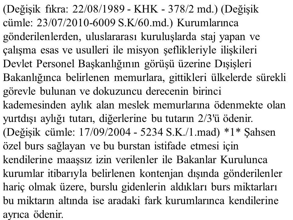 (Değişik fıkra: 22/08/1989 - KHK - 378/2 md.) (Değişik cümle: 23/07/2010-6009 S.K/60.md.) Kurumlarınca gönderilenlerden, uluslararası kuruluşlarda sta