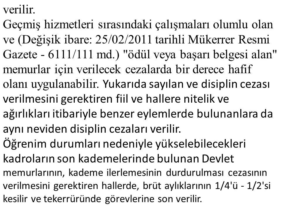 verilir. Geçmiş hizmetleri sırasındaki çalışmaları olumlu olan ve (Değişik ibare: 25/02/2011 tarihli Mükerrer Resmi Gazete - 6111/111 md.)