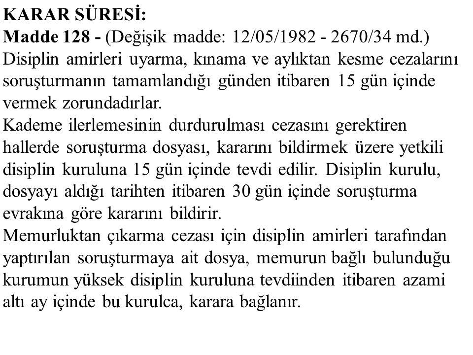 KARAR SÜRESİ: Madde 128 - (Değişik madde: 12/05/1982 - 2670/34 md.) Disiplin amirleri uyarma, kınama ve aylıktan kesme cezalarını soruşturmanın tamaml