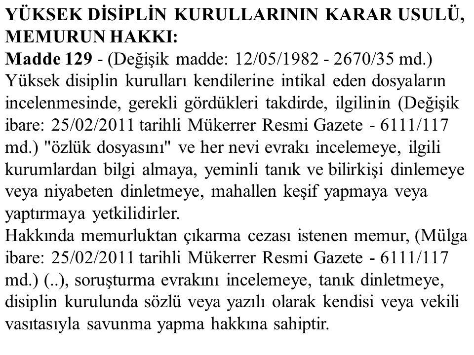 YÜKSEK DİSİPLİN KURULLARININ KARAR USULÜ, MEMURUN HAKKI: Madde 129 - (Değişik madde: 12/05/1982 - 2670/35 md.) Yüksek disiplin kurulları kendilerine i