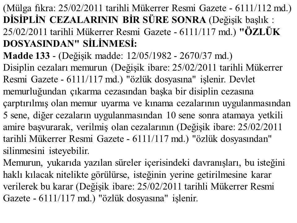 (Mülga fıkra: 25/02/2011 tarihli Mükerrer Resmi Gazete - 6111/112 md.) DİSİPLİN CEZALARININ BİR SÜRE SONRA (Değişik başlık : 25/02/2011 tarihli Mükerr