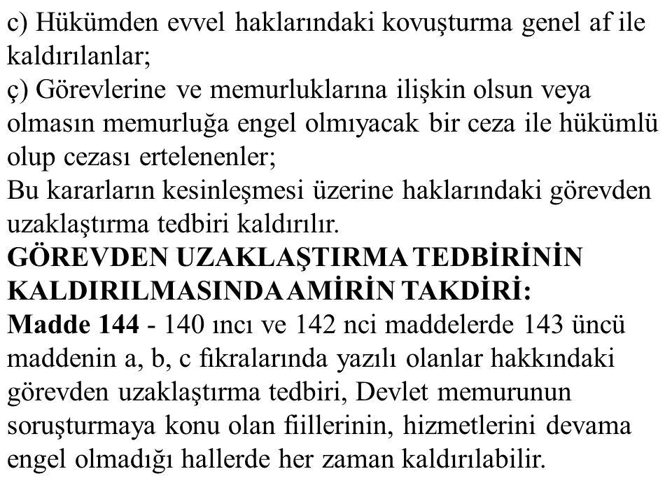 c) Hükümden evvel haklarındaki kovuşturma genel af ile kaldırılanlar; ç) Görevlerine ve memurluklarına ilişkin olsun veya olmasın memurluğa engel olmı