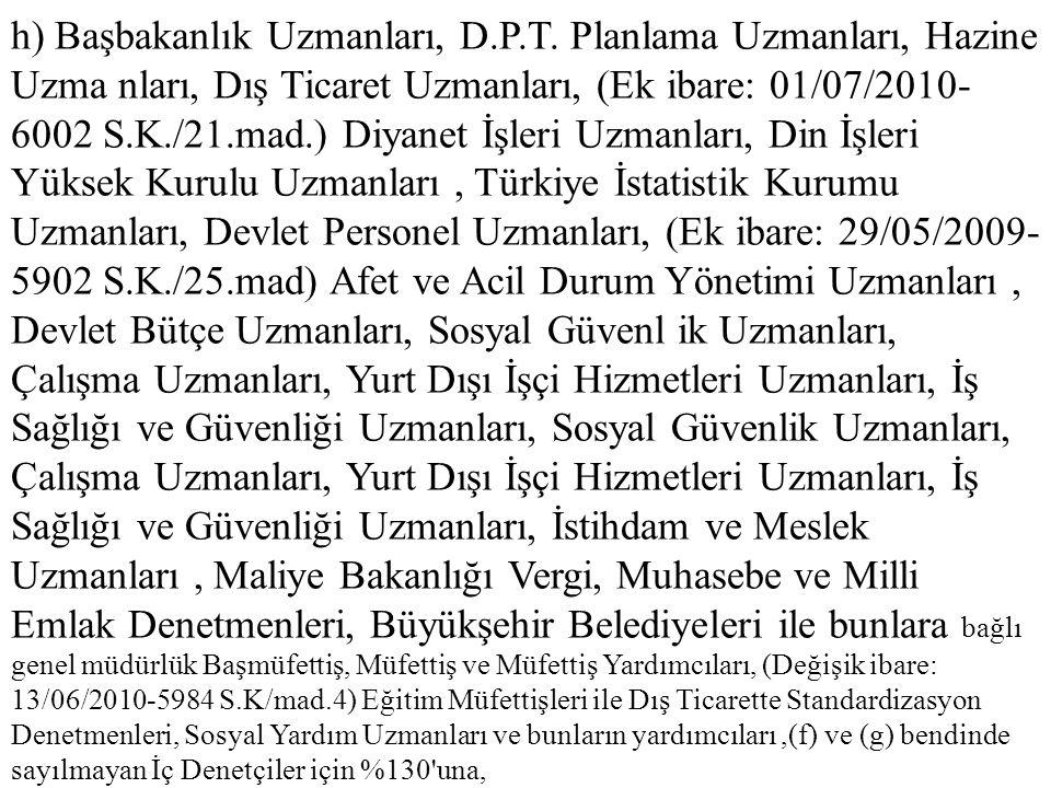 h) Başbakanlık Uzmanları, D.P.T. Planlama Uzmanları, Hazine Uzma nları, Dış Ticaret Uzmanları, (Ek ibare: 01/07/2010- 6002 S.K./21.mad.) Diyanet İşler