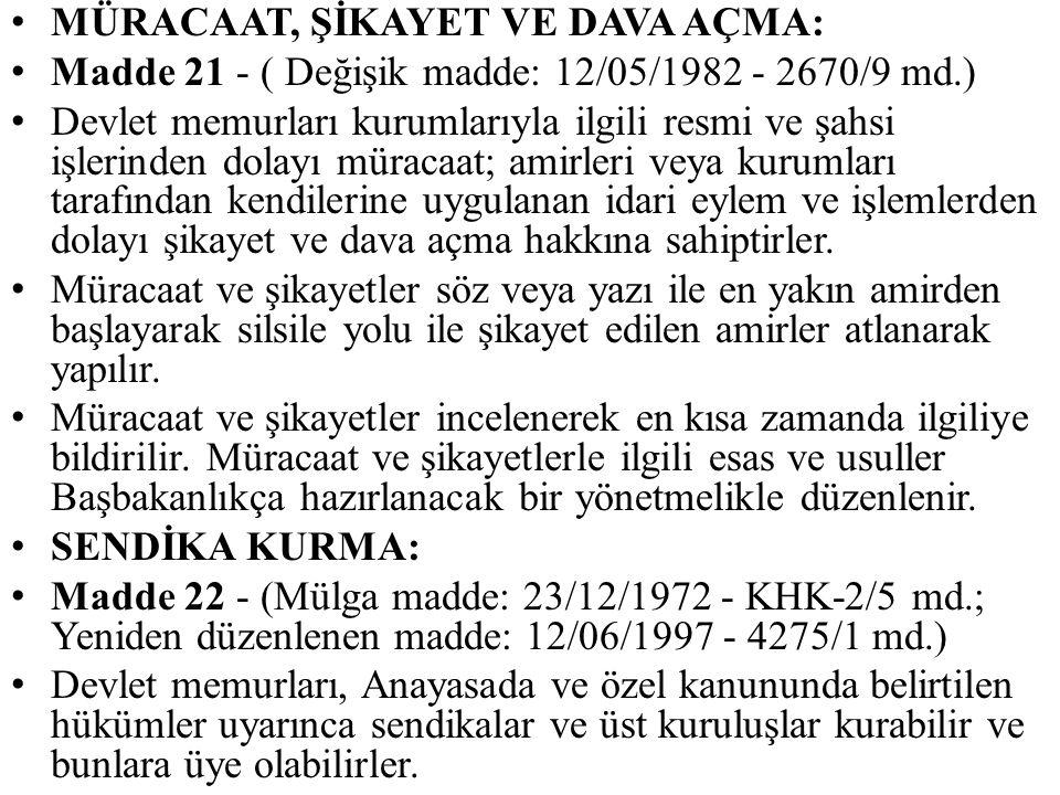 MÜRACAAT, ŞİKAYET VE DAVA AÇMA: Madde 21 - ( Değişik madde: 12/05/1982 - 2670/9 md.) Devlet memurları kurumlarıyla ilgili resmi ve şahsi işlerinden do