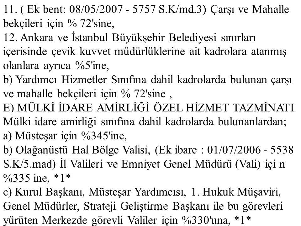 11. ( Ek bent: 08/05/2007 - 5757 S.K/md.3) Çarşı ve Mahalle bekçileri için % 72'sine, 12. Ankara ve İstanbul Büyükşehir Belediyesi sınırları içerisind