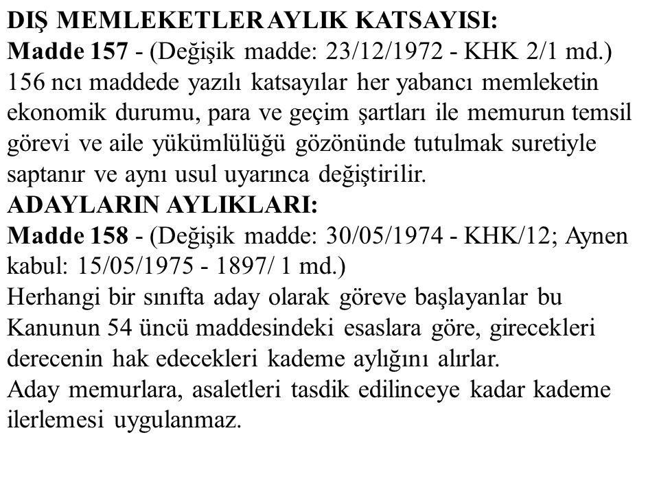 DIŞ MEMLEKETLER AYLIK KATSAYISI: Madde 157 - (Değişik madde: 23/12/1972 - KHK 2/1 md.) 156 ncı maddede yazılı katsayılar her yabancı memleketin ekonom