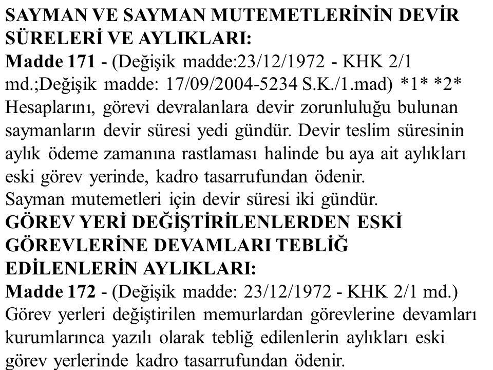 SAYMAN VE SAYMAN MUTEMETLERİNİN DEVİR SÜRELERİ VE AYLIKLARI: Madde 171 - (Değişik madde:23/12/1972 - KHK 2/1 md.;Değişik madde: 17/09/2004-5234 S.K./1