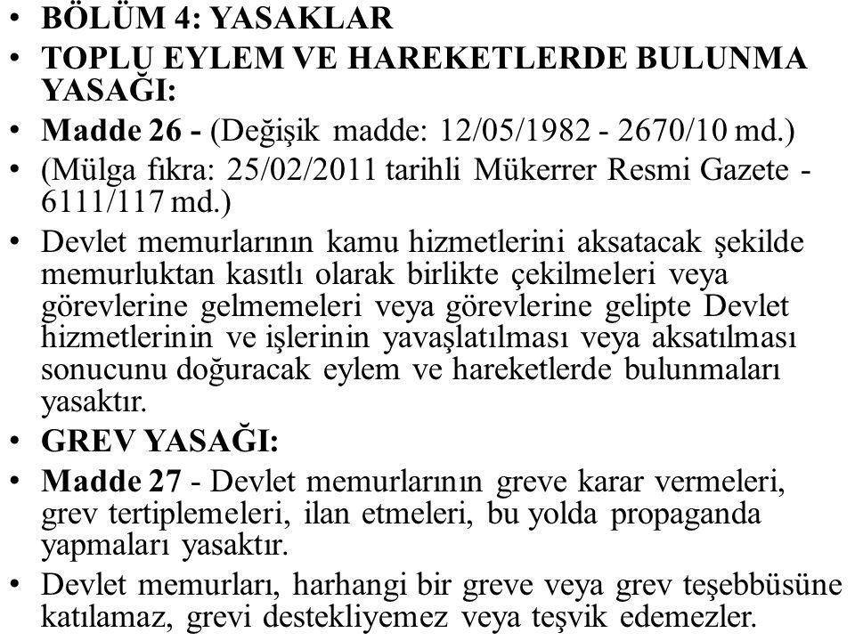 BÖLÜM 4: YASAKLAR TOPLU EYLEM VE HAREKETLERDE BULUNMA YASAĞI: Madde 26 - (Değişik madde: 12/05/1982 - 2670/10 md.) (Mülga fıkra: 25/02/2011 tarihli Mü