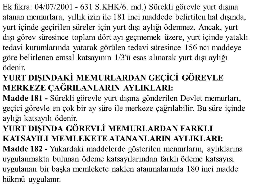 Ek fıkra: 04/07/2001 - 631 S.KHK/6. md.) Sürekli görevle yurt dışına atanan memurlara, yıllık izin ile 181 inci maddede belirtilen hal dışında, yurt i
