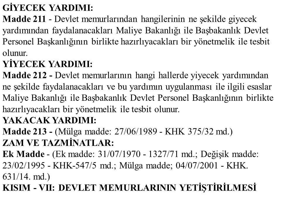 GİYECEK YARDIMI: Madde 211 - Devlet memurlarından hangilerinin ne şekilde giyecek yardımından faydalanacakları Maliye Bakanlığı ile Başbakanlık Devlet