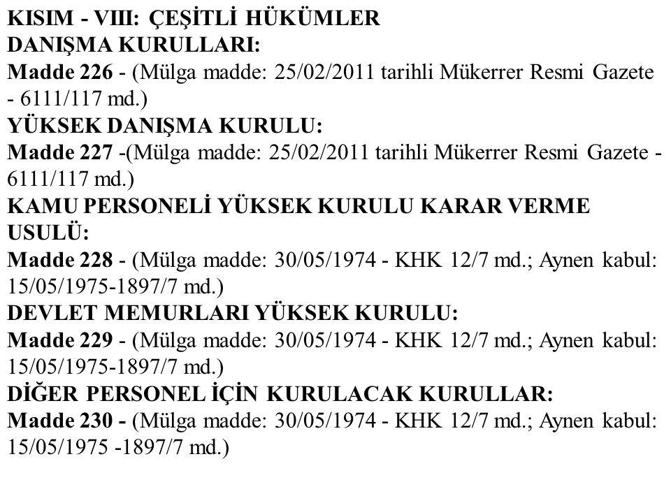 KISIM - VIII: ÇEŞİTLİ HÜKÜMLER DANIŞMA KURULLARI: Madde 226 - (Mülga madde: 25/02/2011 tarihli Mükerrer Resmi Gazete - 6111/117 md.) YÜKSEK DANIŞMA KU